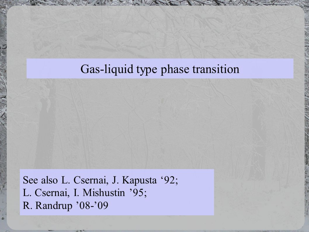 Gas-liquid type phase transition See also L. Csernai, J.