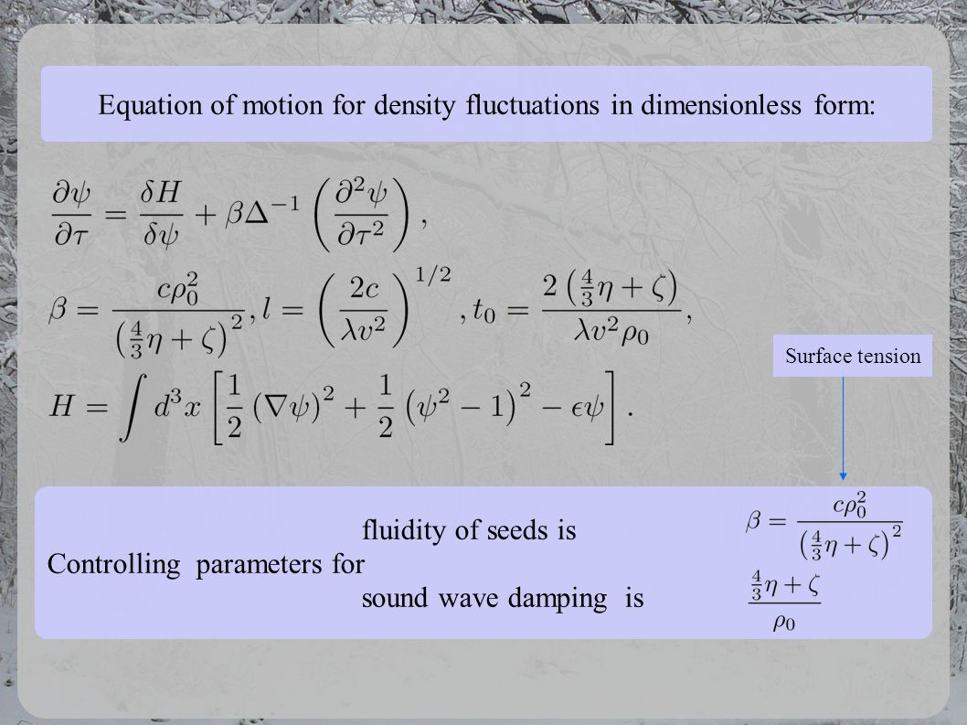 Equation of motion for density fluctuations in dimensionless form: fluidity of seeds is Controlling parameters for sound wave damping is Surface tension