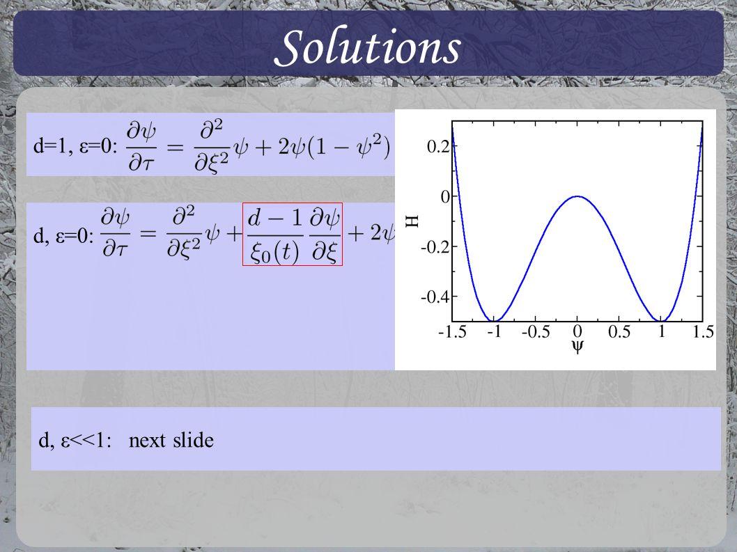 Solutions d=1, ε=0: d, ε=0: d, ε<<1: next slide