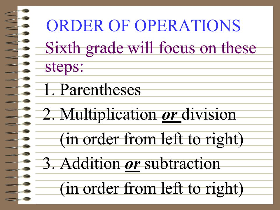 ORDER OF OPERATIONS 1. Parentheses 2. Multiplication or division (in order from left to right) 3.
