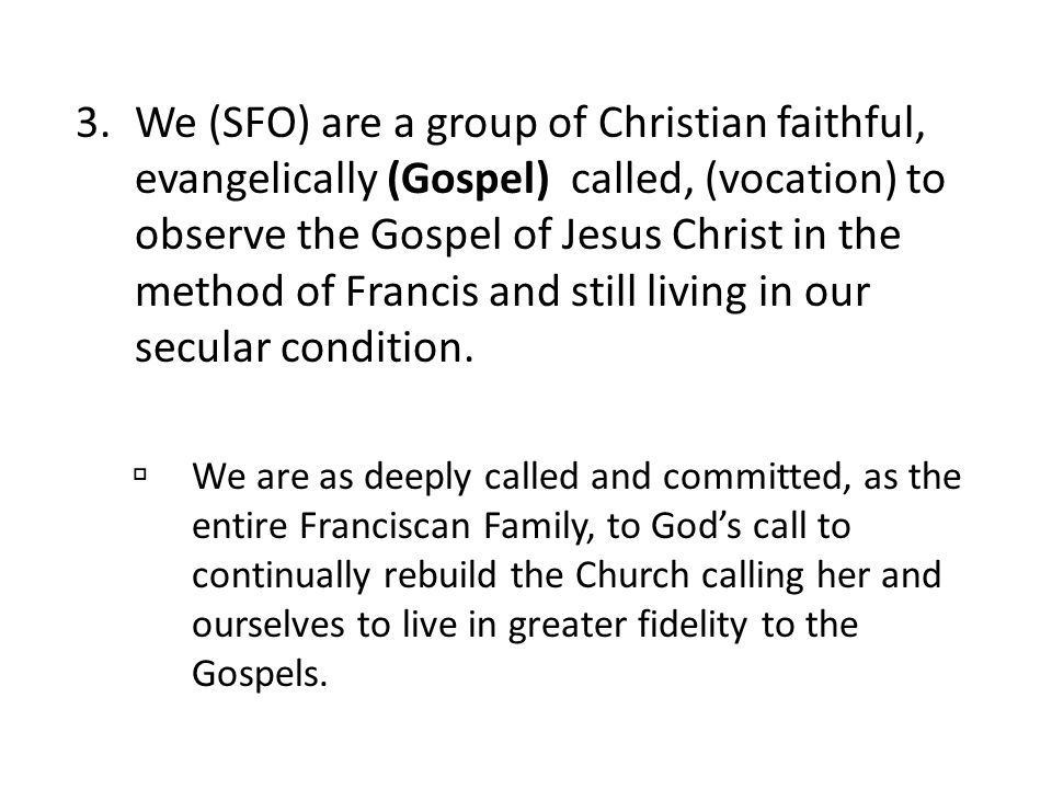 3.We (SFO) are a group of Christian faithful, evangelically (Gospel) called, (vocation) to observe the Gospel of Jesus Christ in the method of Francis