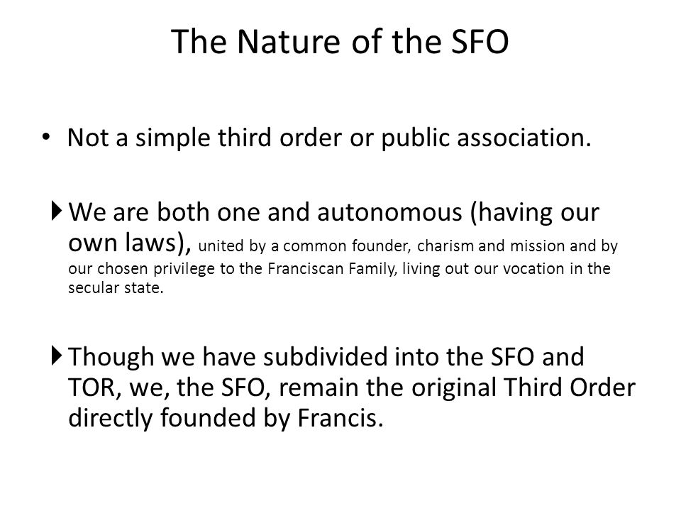 The Nature of the SFO Not a simple third order or public association. We are both one and autonomous (having our own laws), united by a common founder