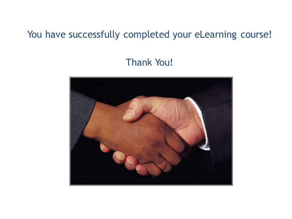You have successfully completed your eLearning course! Thank You!