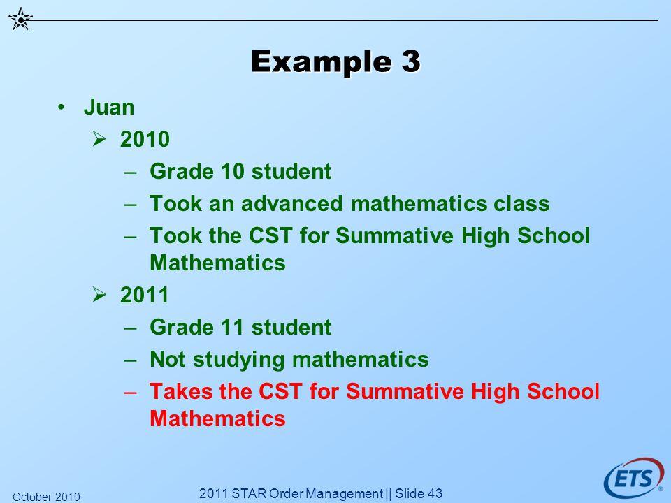 Example 3 Juan 2010 –Grade 10 student –Took an advanced mathematics class –Took the CST for Summative High School Mathematics 2011 –Grade 11 student –