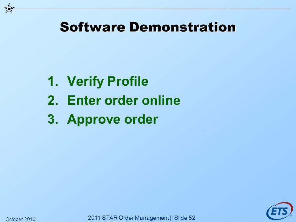 Software Demonstration 1.Verify Profile 2.Enter order online 3.Approve order 2011 STAR Order Management || Slide 52 October 2010
