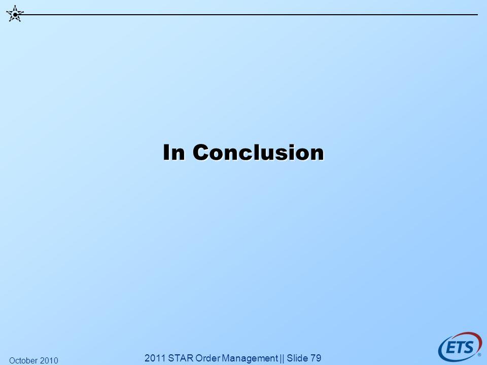 In Conclusion 2011 STAR Order Management || Slide 79 October 2010