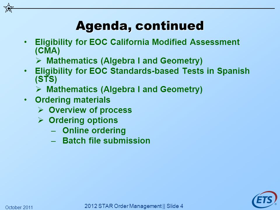 Agenda, continued Eligibility for EOC California Modified Assessment (CMA) Mathematics (Algebra I and Geometry) Eligibility for EOC Standards-based Te