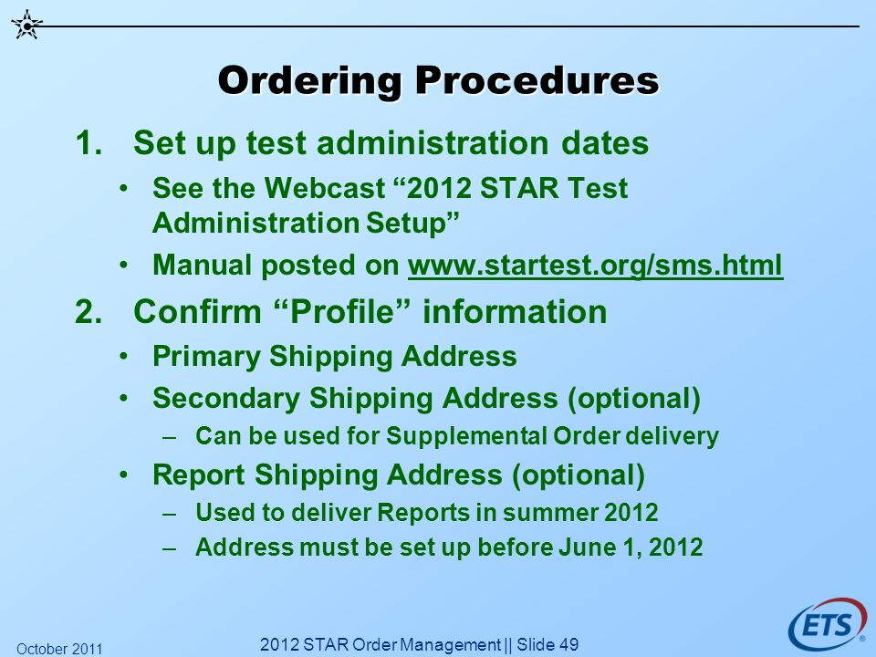 Ordering Procedures 1.Set up test administration dates See the Webcast 2012 STAR Test Administration Setup Manual posted on www.startest.org/sms.html