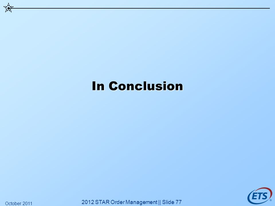 In Conclusion 2012 STAR Order Management || Slide 77 October 2011