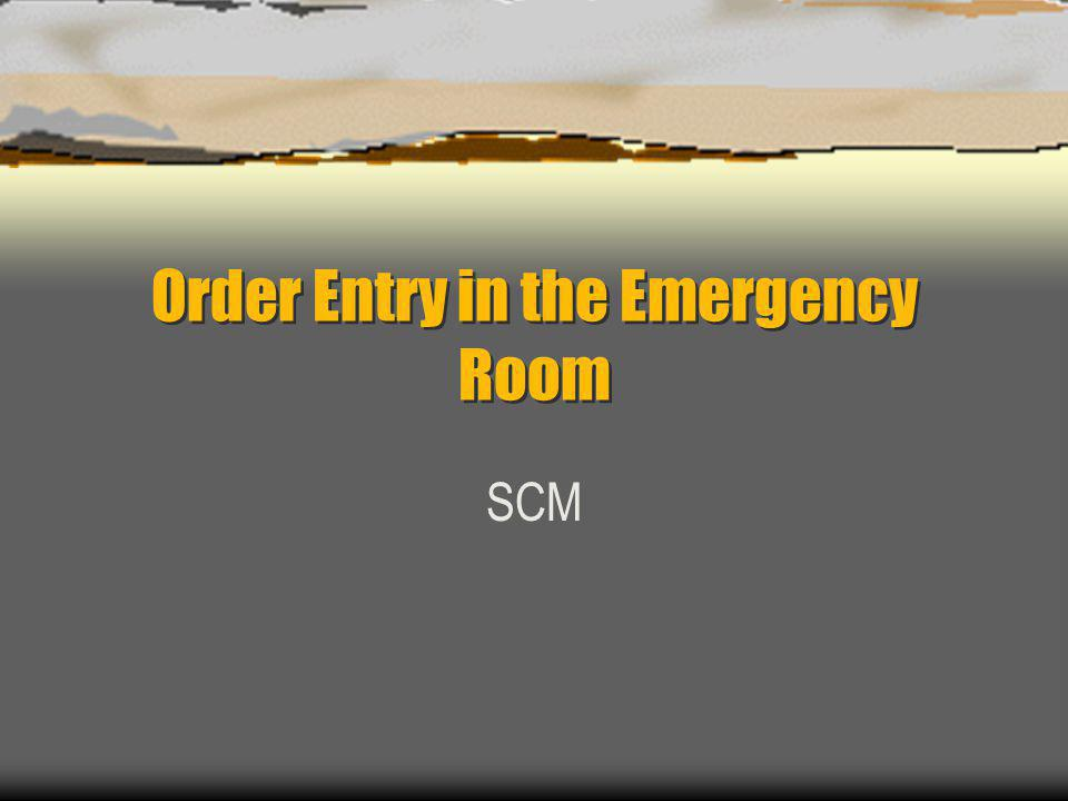 Order Entry in the Emergency Room SCM