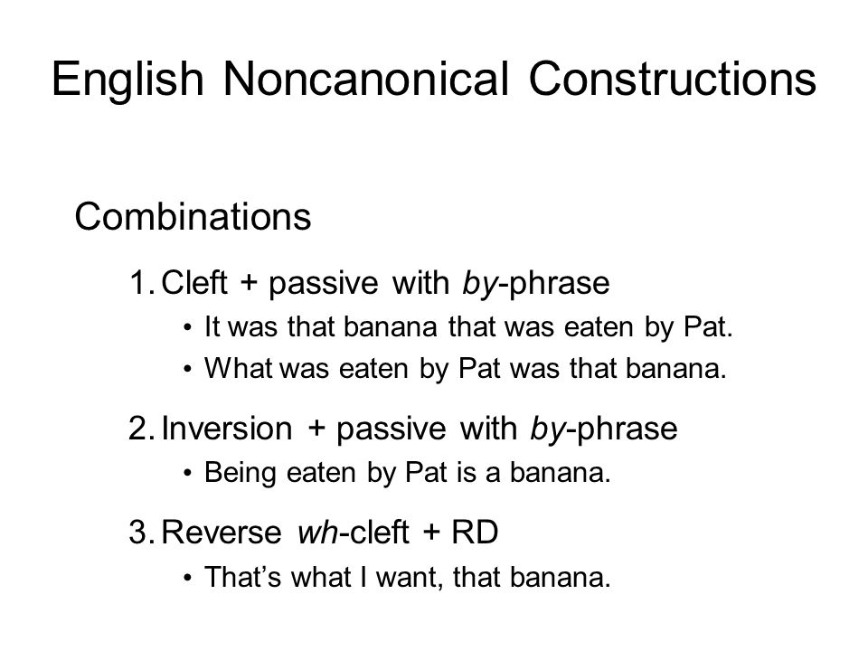 Combinations 1.Cleft + passive with by-phrase It was that banana that was eaten by Pat.