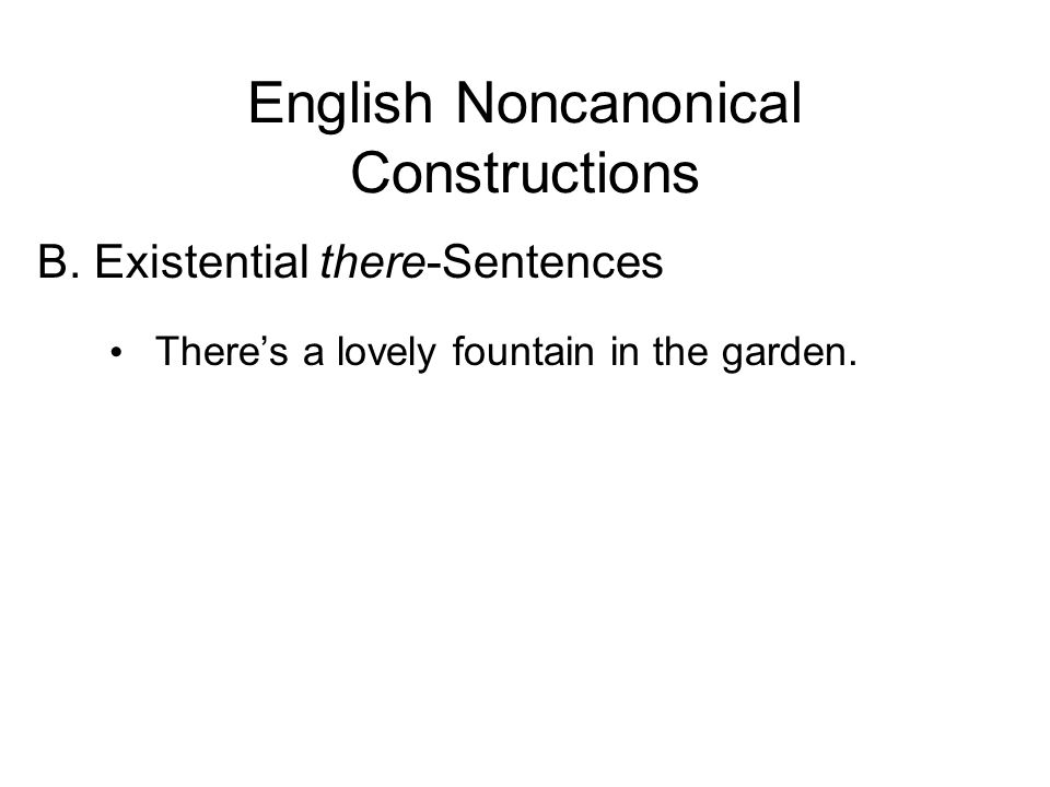 B. Existential there-Sentences Theres a lovely fountain in the garden.