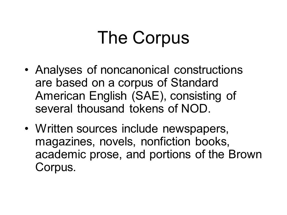 The Corpus Analyses of noncanonical constructions are based on a corpus of Standard American English (SAE), consisting of several thousand tokens of N