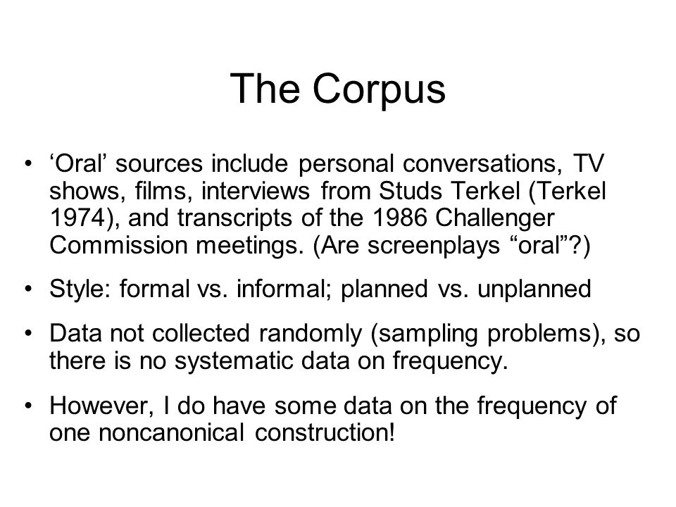 The Corpus Oral sources include personal conversations, TV shows, films, interviews from Studs Terkel (Terkel 1974), and transcripts of the 1986 Challenger Commission meetings.