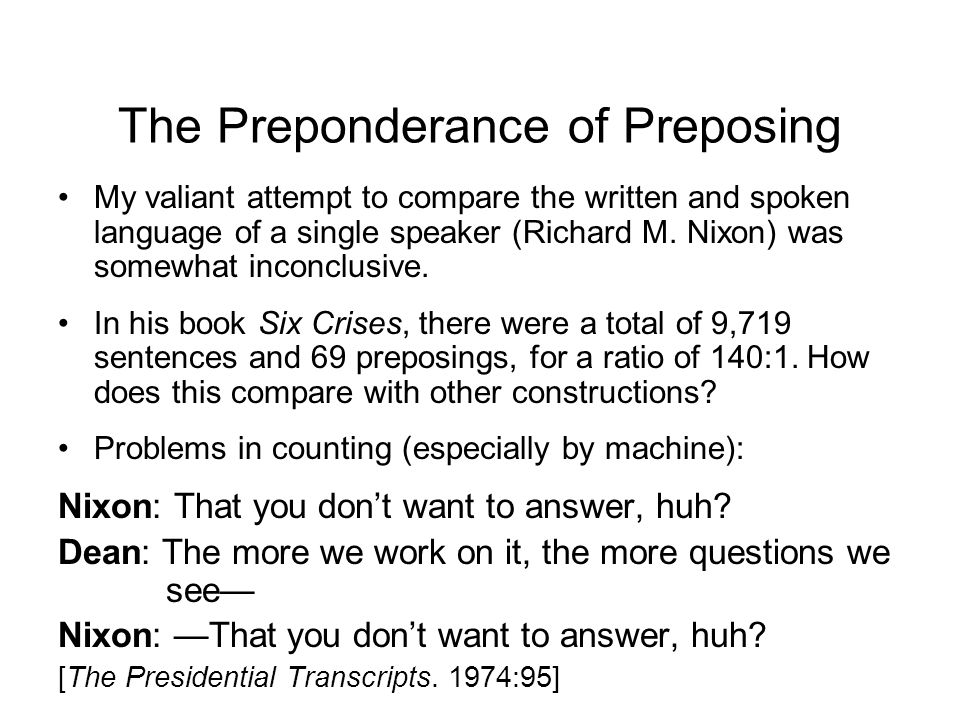 The Preponderance of Preposing My valiant attempt to compare the written and spoken language of a single speaker (Richard M. Nixon) was somewhat incon