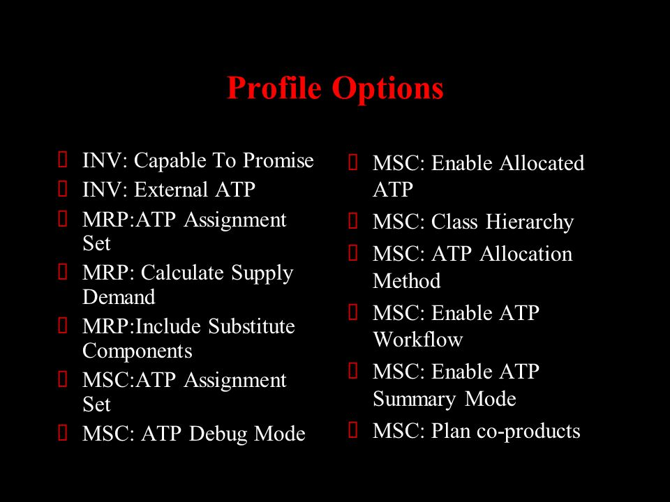 Profile Options INV: Capable To Promise INV: External ATP MRP:ATP Assignment Set MRP: Calculate Supply Demand MRP:Include Substitute Components MSC:AT