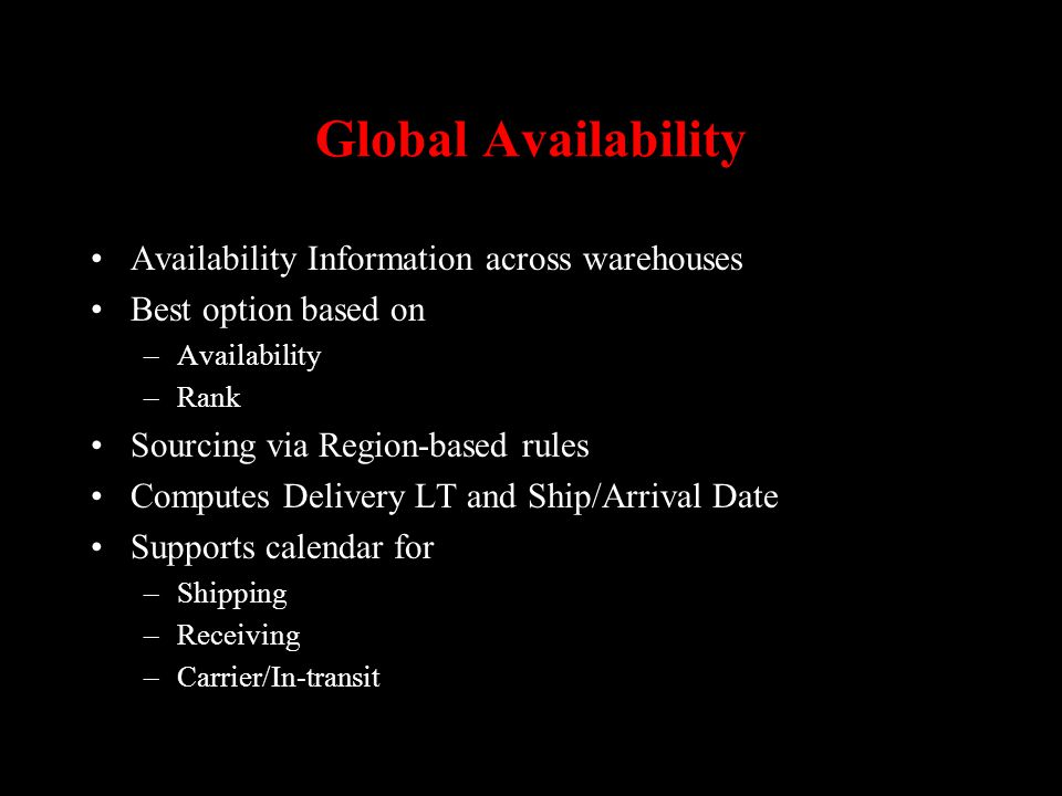 Global Availability Availability Information across warehouses Best option based on –Availability –Rank Sourcing via Region-based rules Computes Deliv