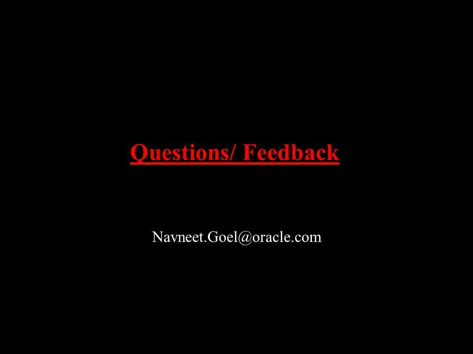 Questions/ Feedback Navneet.Goel@oracle.com