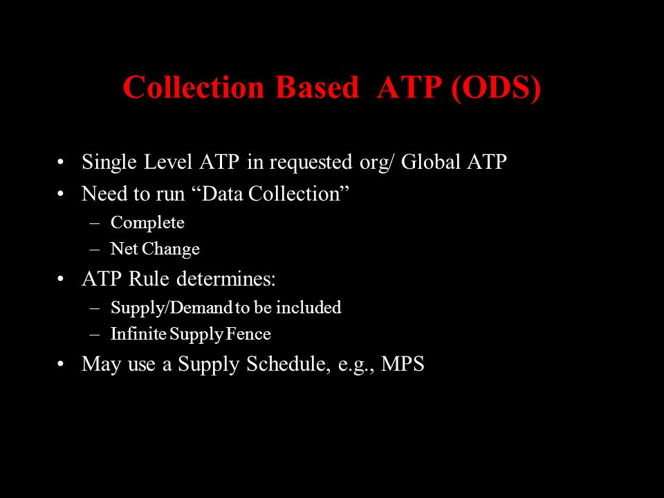 Collection Based ATP (ODS) Single Level ATP in requested org/ Global ATP Need to run Data Collection –Complete –Net Change ATP Rule determines: –Suppl