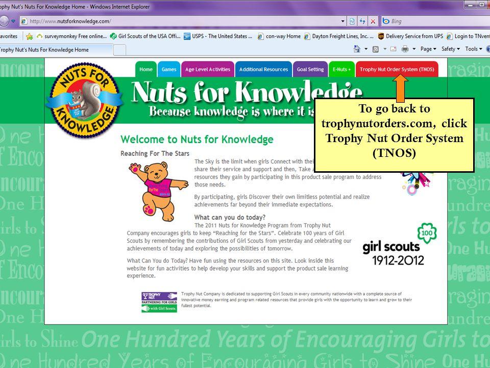 To go back to trophynutorders.com, click Trophy Nut Order System (TNOS)
