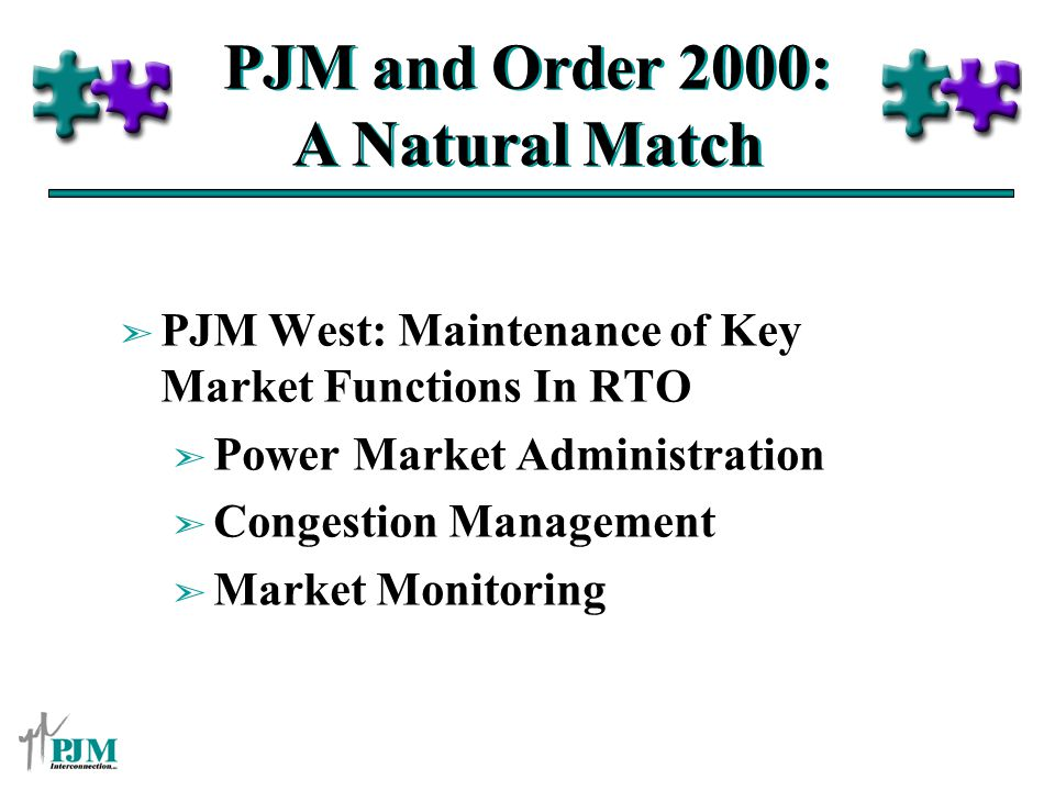 PJM and Order 2000: A Natural Match ã PJM West: Maintenance of Key Market Functions In RTO ã Power Market Administration ã Congestion Management ã Market Monitoring