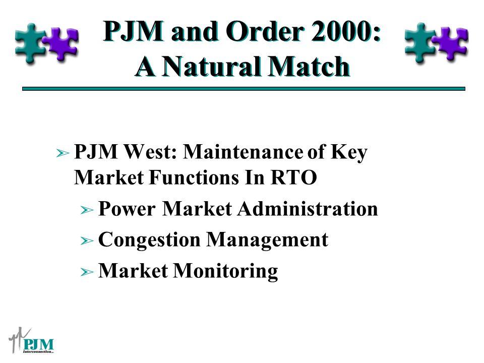 PJM and Order 2000: A Natural Match ã PJM West: Maintenance of Key Market Functions In RTO ã Power Market Administration ã Congestion Management ã Mar