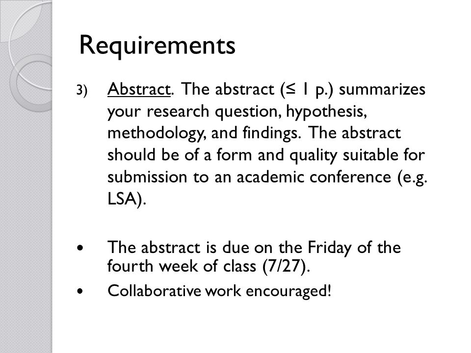 Requirements 3) Abstract. The abstract ( 1 p.) summarizes your research question, hypothesis, methodology, and findings. The abstract should be of a f
