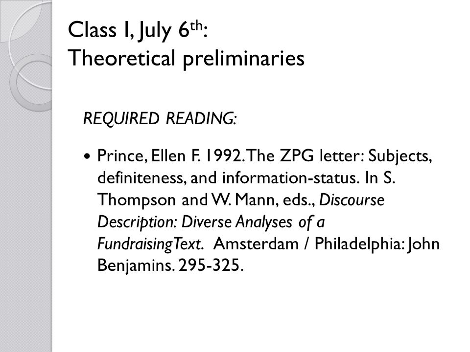 Class I, July 6 th : Theoretical preliminaries REQUIRED READING: Prince, Ellen F. 1992. The ZPG letter: Subjects, definiteness, and information-status