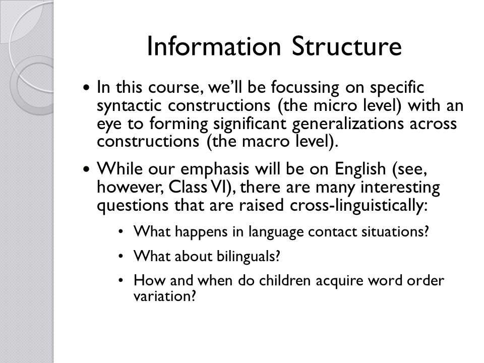 Information Structure In this course, well be focussing on specific syntactic constructions (the micro level) with an eye to forming significant gener