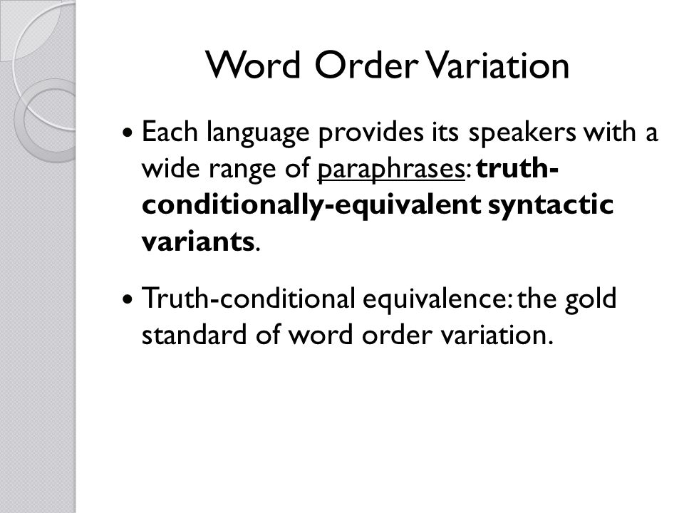 Word Order Variation Each language provides its speakers with a wide range of paraphrases: truth- conditionally-equivalent syntactic variants. Truth-c