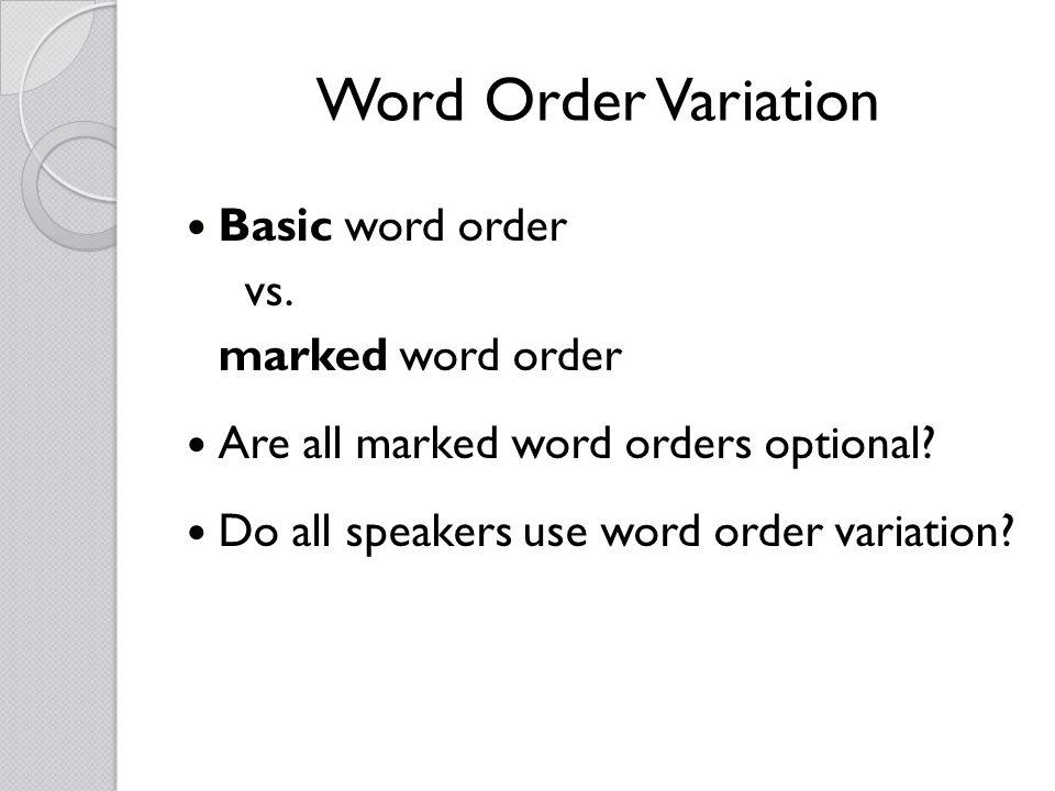 Word Order Variation Basic word order vs. marked word order Are all marked word orders optional.