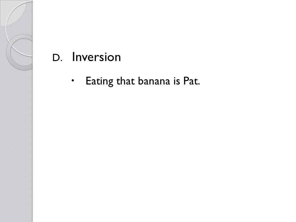D. Inversion Eating that banana is Pat.