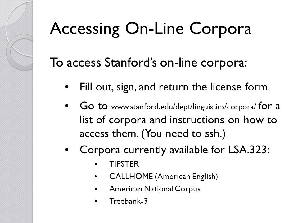 Accessing On-Line Corpora To access Stanfords on-line corpora: Fill out, sign, and return the license form.