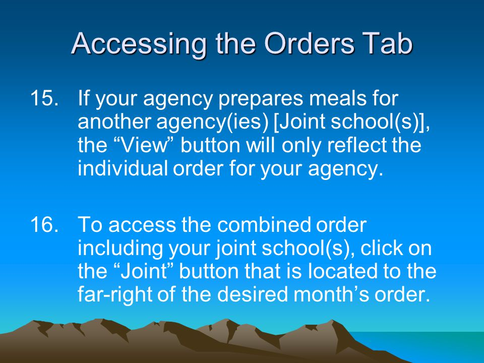 15.If your agency prepares meals for another agency(ies) [Joint school(s)], the View button will only reflect the individual order for your agency.