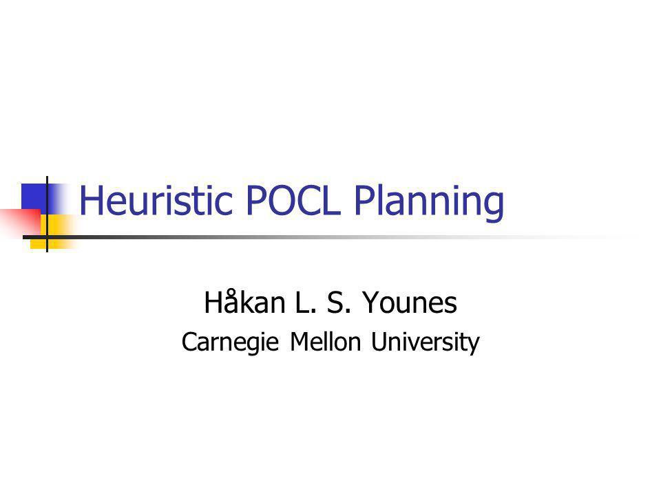 Heuristic POCL Planning Håkan L. S. Younes Carnegie Mellon University