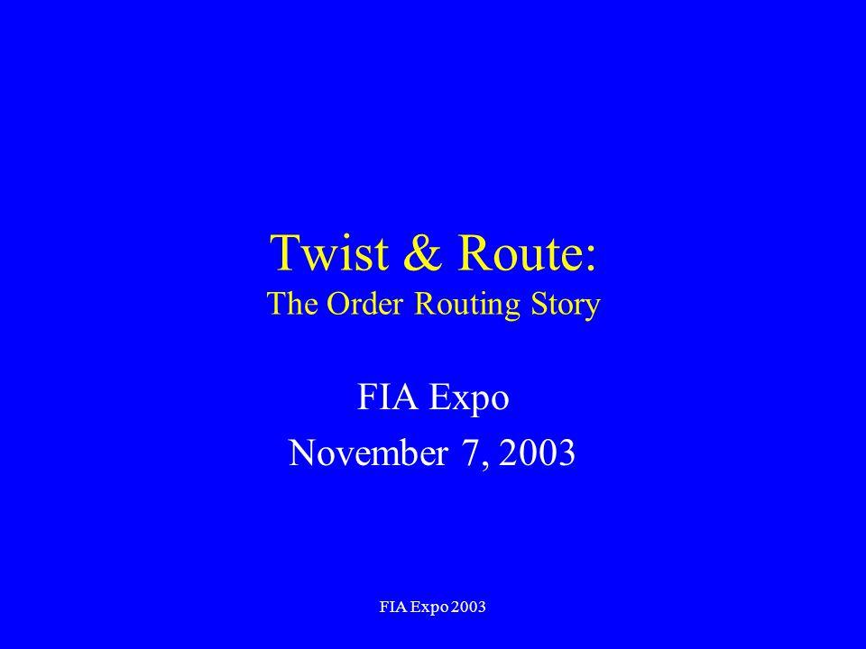 FIA Expo 2003 Twist & Route: The Order Routing Story FIA Expo November 7, 2003