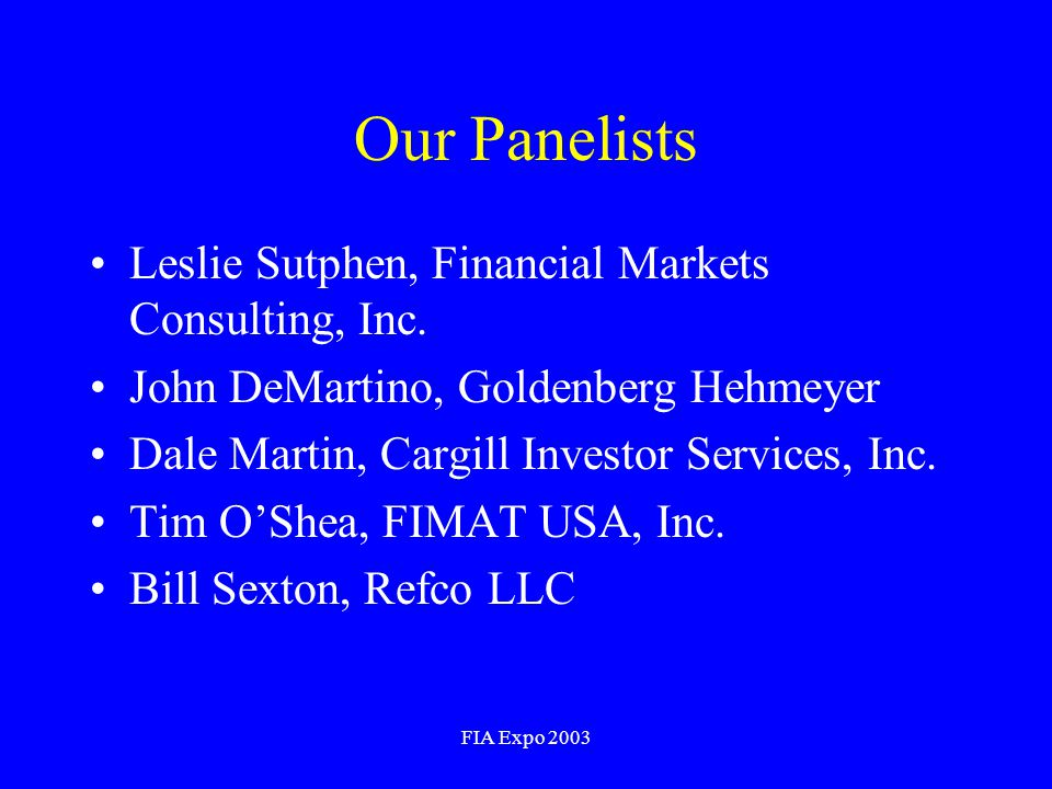FIA Expo 2003 Our Panelists Leslie Sutphen, Financial Markets Consulting, Inc.