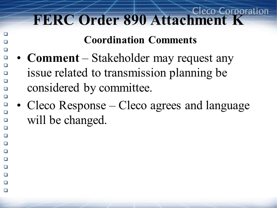 FERC Order 890 Attachment K Coordination Comments Comment – Stakeholder may request any issue related to transmission planning be considered by committee.