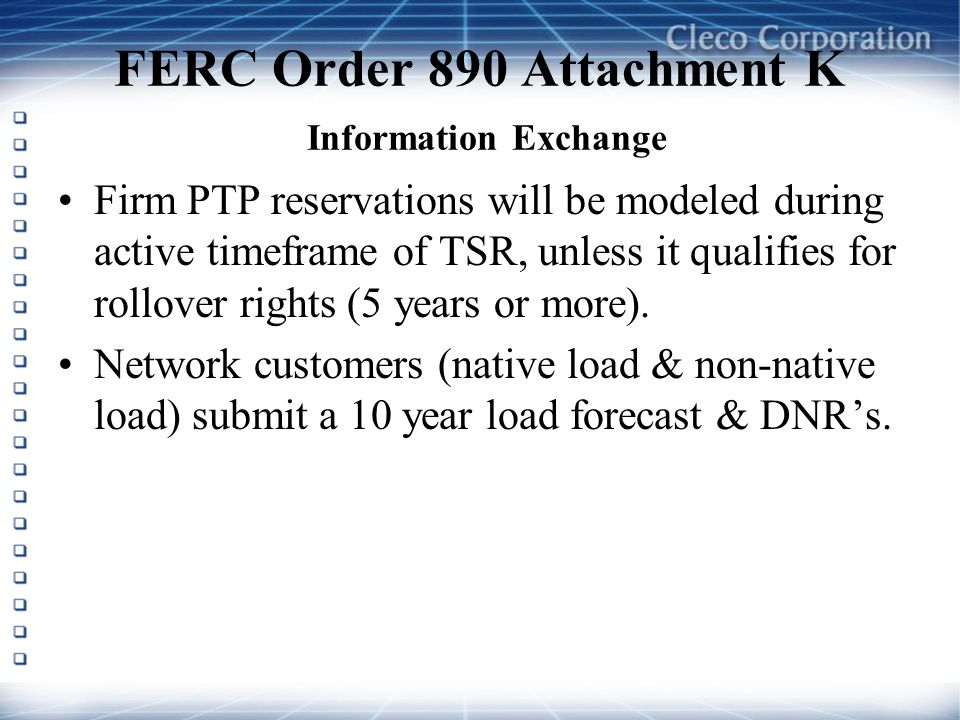 FERC Order 890 Attachment K Information Exchange Firm PTP reservations will be modeled during active timeframe of TSR, unless it qualifies for rollove