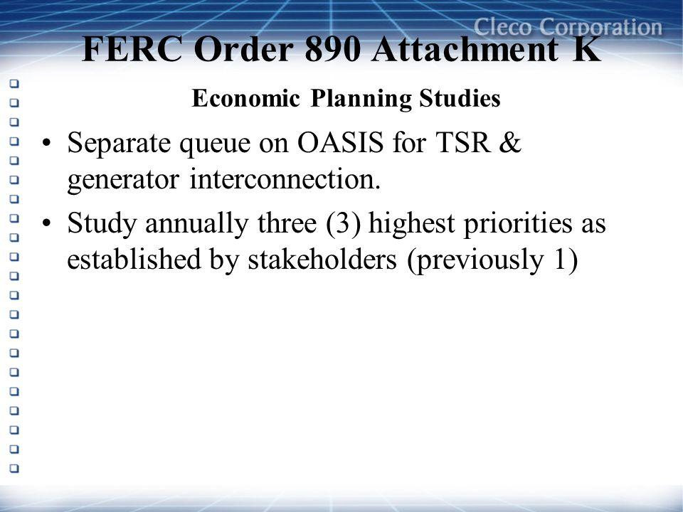 FERC Order 890 Attachment K Economic Planning Studies Separate queue on OASIS for TSR & generator interconnection. Study annually three (3) highest pr