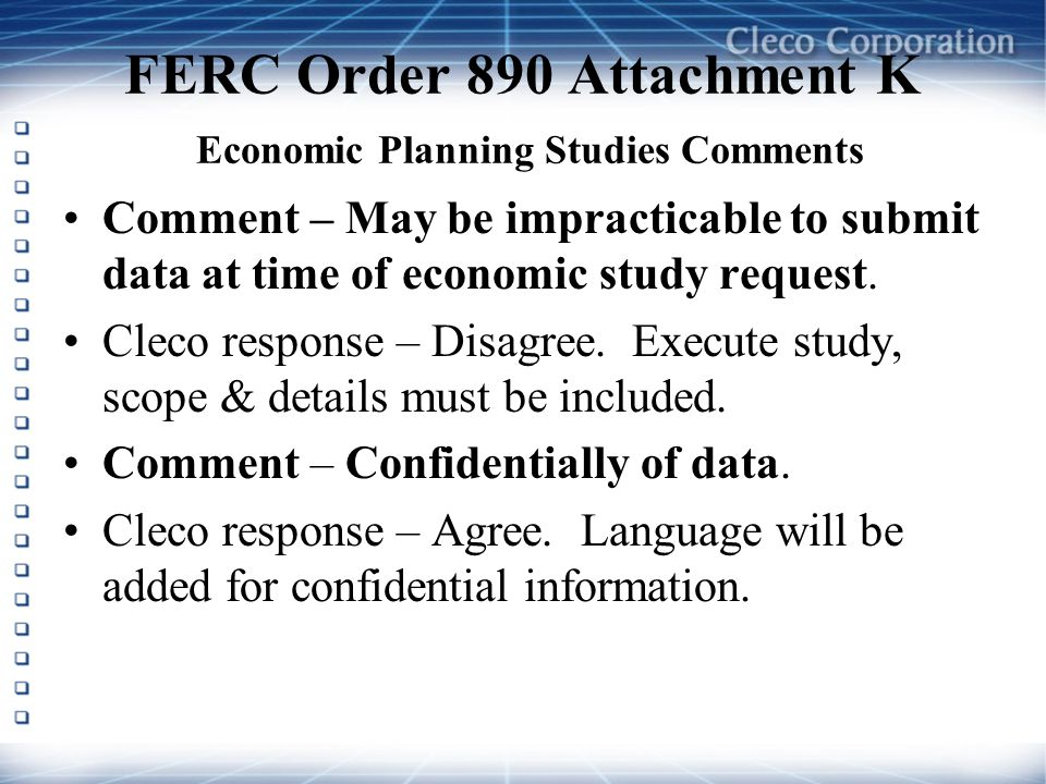 FERC Order 890 Attachment K Economic Planning Studies Comments Comment – May be impracticable to submit data at time of economic study request. Cleco
