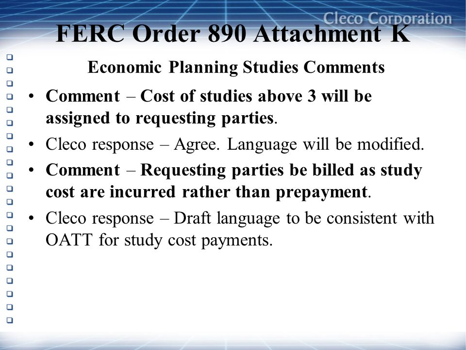 FERC Order 890 Attachment K Economic Planning Studies Comments Comment – Cost of studies above 3 will be assigned to requesting parties.