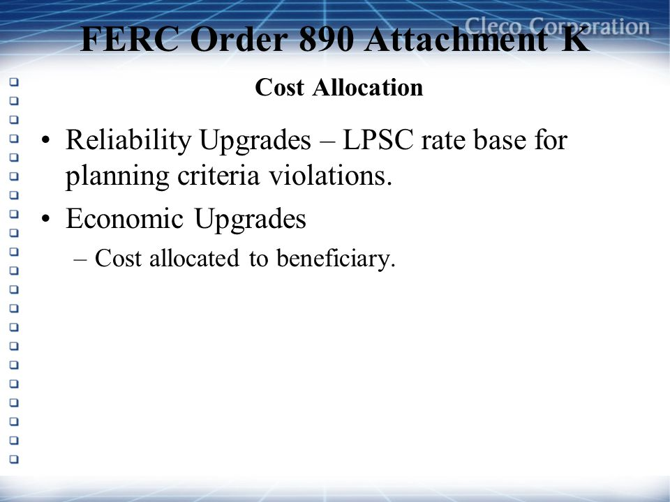 FERC Order 890 Attachment K Cost Allocation Reliability Upgrades – LPSC rate base for planning criteria violations.