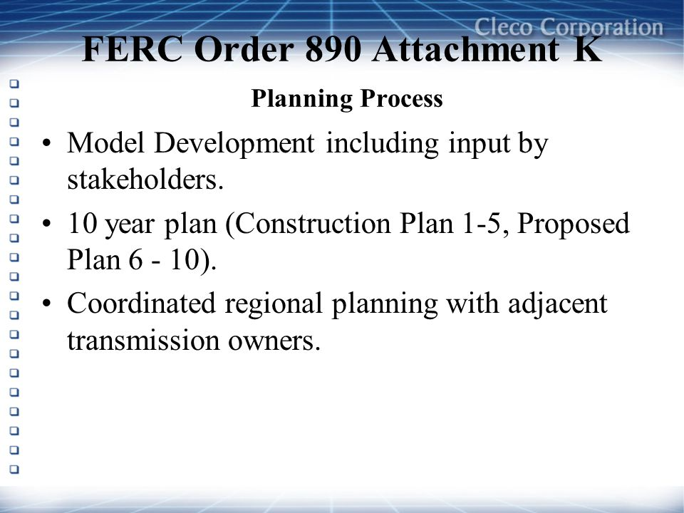FERC Order 890 Attachment K Planning Process Model Development including input by stakeholders. 10 year plan (Construction Plan 1-5, Proposed Plan 6 -