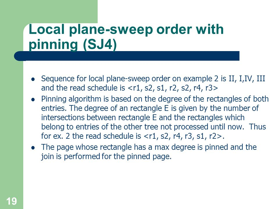 19 Local plane-sweep order with pinning (SJ4) Sequence for local plane-sweep order on example 2 is II, I,IV, III and the read schedule is Pinning algorithm is based on the degree of the rectangles of both entries.