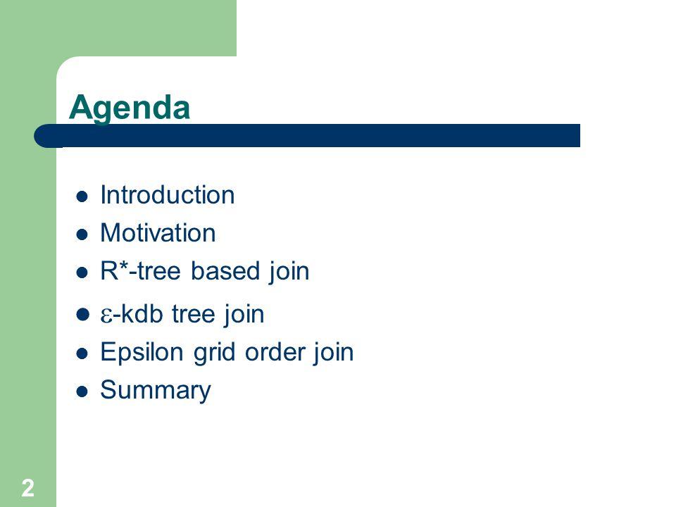 2 Agenda Introduction Motivation R*-tree based join -kdb tree join Epsilon grid order join Summary