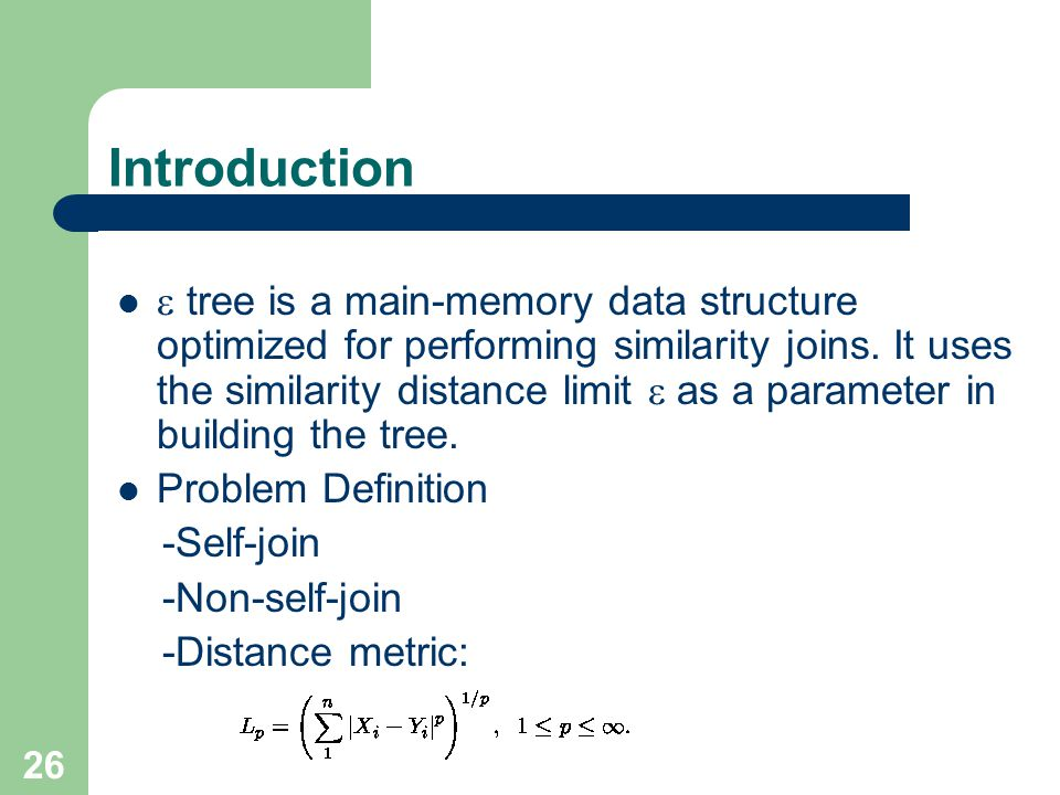 26 Introduction tree is a main-memory data structure optimized for performing similarity joins.
