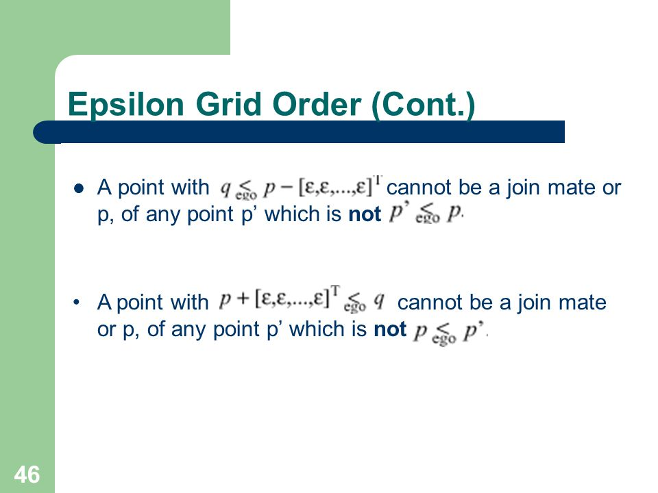 46 Epsilon Grid Order (Cont.) A point with cannot be a join mate or p, of any point p which is not
