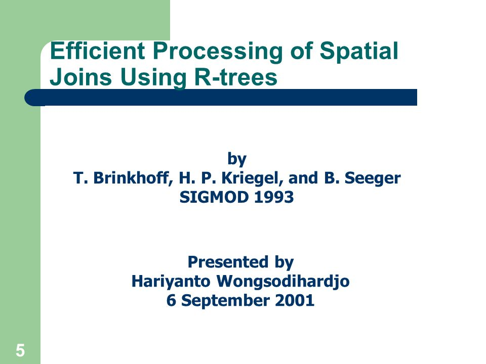 5 Efficient Processing of Spatial Joins Using R-trees by T.