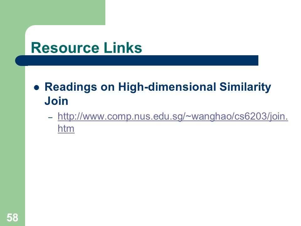 58 Resource Links Readings on High-dimensional Similarity Join – http://www.comp.nus.edu.sg/~wanghao/cs6203/join. htm http://www.comp.nus.edu.sg/~wang